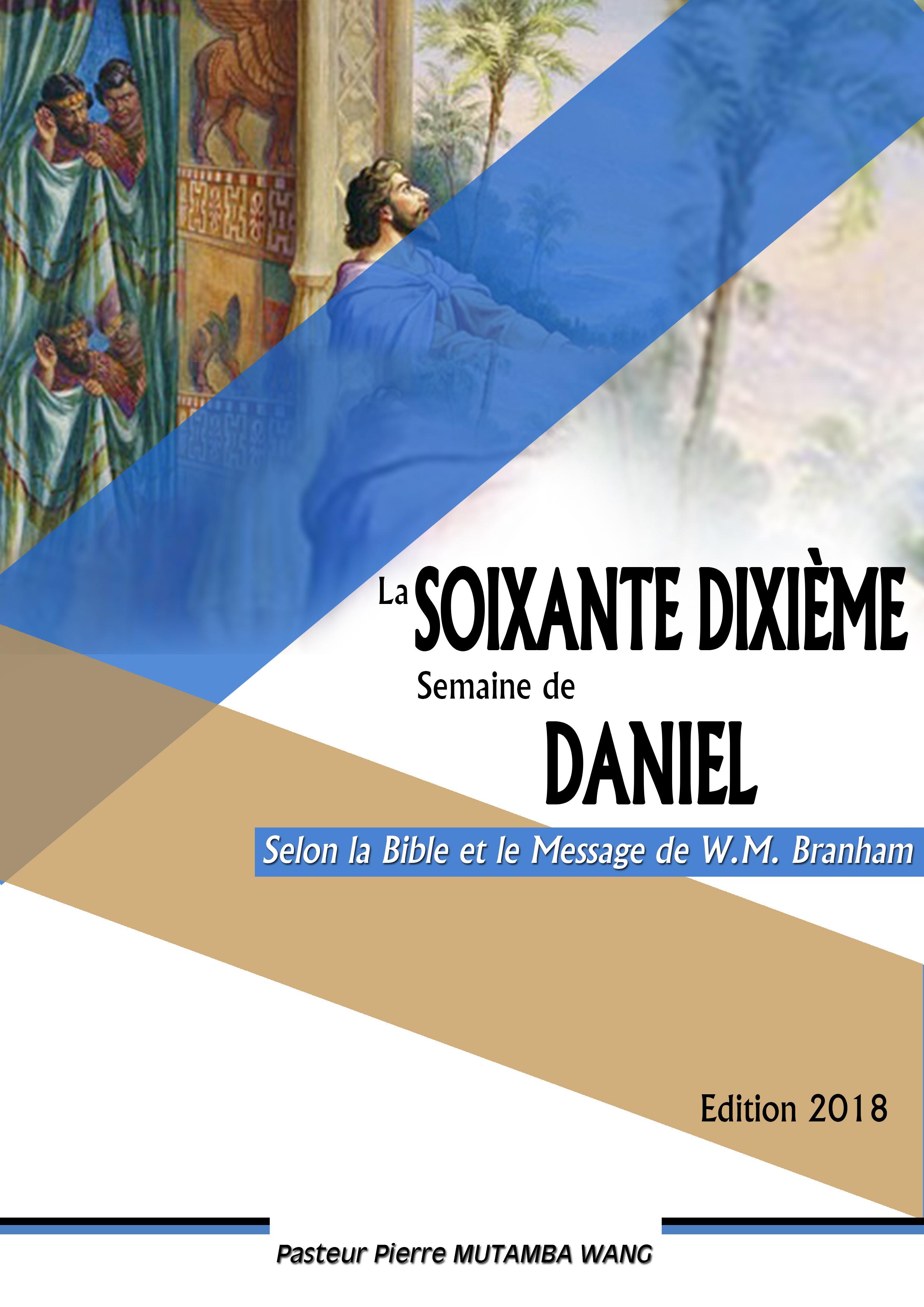 LA SOIXANTE DIXIEME SEMAINE DE DANIEL  OU  LE MYSTERE D'AVEUGLEMENT Selon la Bible et le message de W.M. Branham